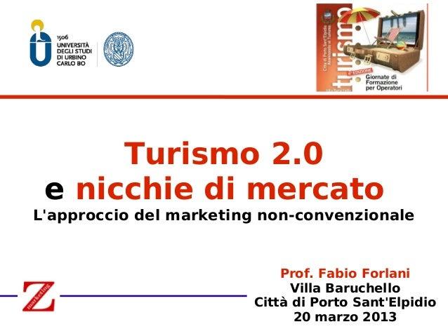 Turismo 2.0 e nicchie di mercatoLapproccio del marketing non-convenzionale                            Prof. Fabio Forlani ...