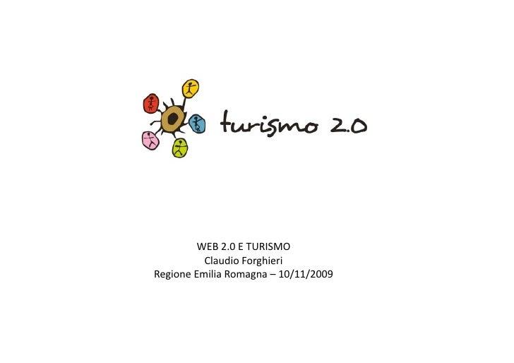 WEB  2.0  E  TURISMO                Claudio  Forghieri   Regione  Emilia  Romagna  –  10/11/2009