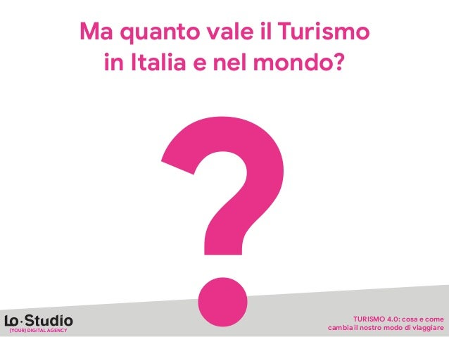 Ma quanto vale il Turismo   in Italia e nel mondo? ? TURISMO 4.0: cosa e come   cambia il nostro modo di viaggiare