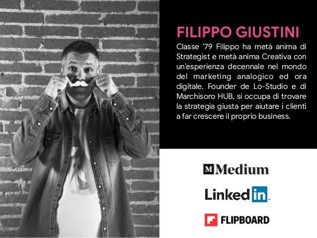 FILIPPO GIUSTINI  Classe '79 Filippo ha metà anima di Strategist e metà anima Creativa con un'esperienza decennale nel mon...
