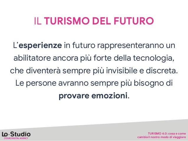 IL TURISMO DEL FUTURO Le persone avranno vorranno vivere esperienze autentiche ed immersive.  Nessuna tecnologia potrà sos...