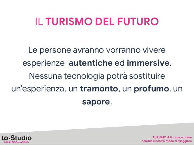 IL TURISMO DEL FUTURO Il futuro del turismo sarà sempre più Human, sempre più Local, sempre più Real.  La tecnologia aiute...