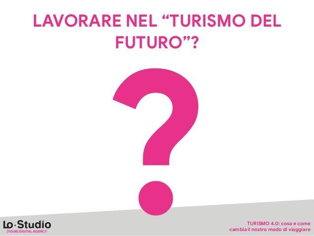 """IL TURISMO DEL DOMANI Quello che in """"Futuro"""" mancherà non sarà la tecnologia, già abbondantemente presente e a prezzi irri..."""