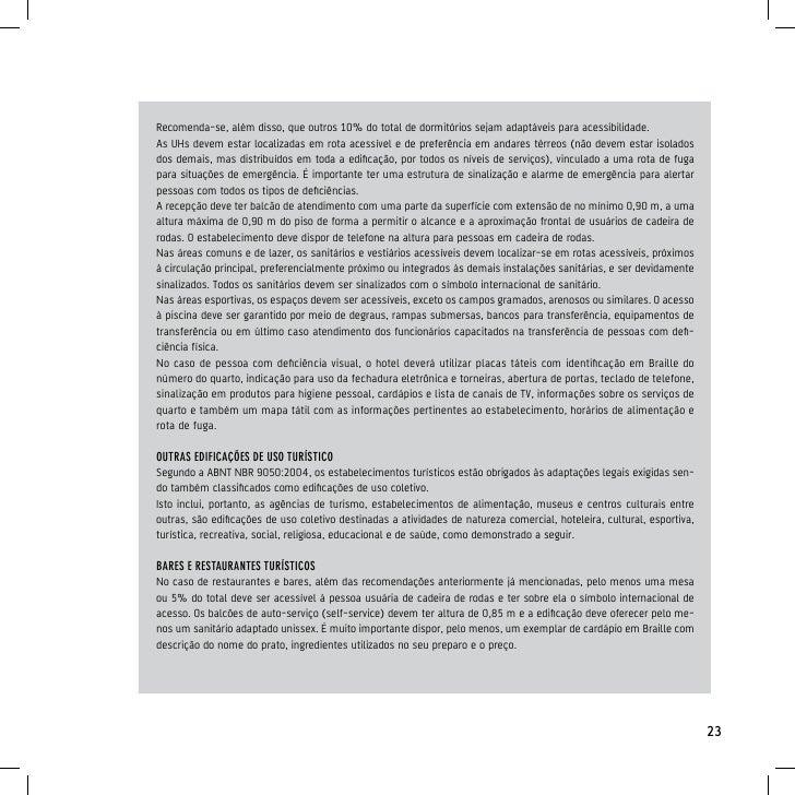 cineMA e TeATro     Auditórios devem possuir área destinada à pessoa usuária de cadeira de rodas e assentos para as com mo...