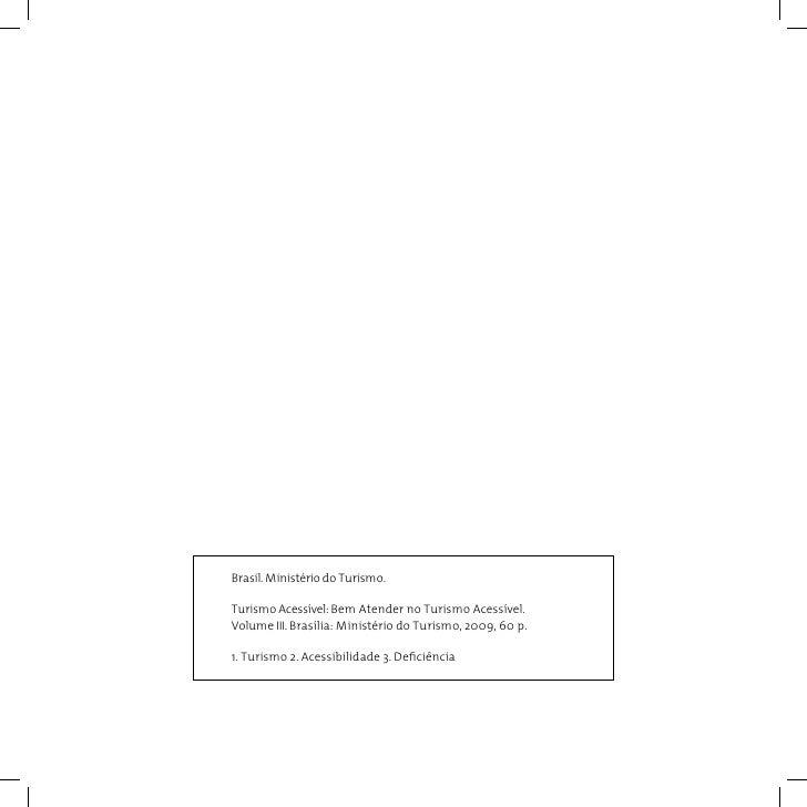 Brasil. Ministério do Turismo.Turismo Acessível: Bem Atender no Turismo Acessível.Volume III. Brasília: Ministério do Turi...