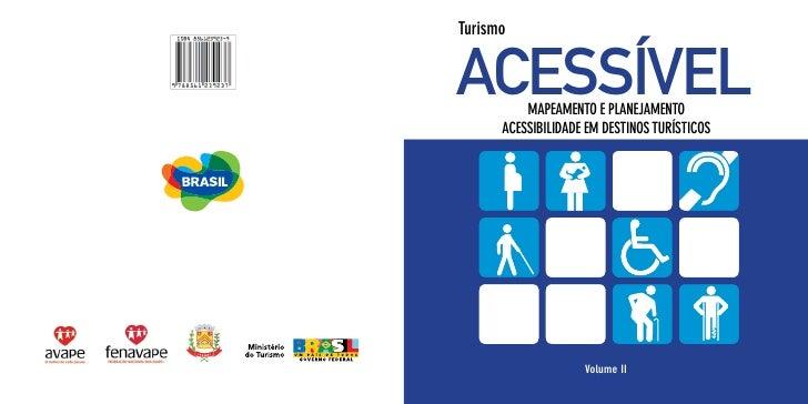 TurismoACESSÍVEL MAPEAMENTO E PLANEJAMENTO      ACESSIBILIDADE EM DESTINOS TURÍSTICOS                    Volume II