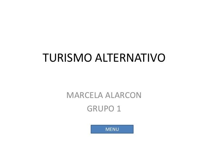TURISMO ALTERNATIVO   MARCELA ALARCON      GRUPO 1          MENU