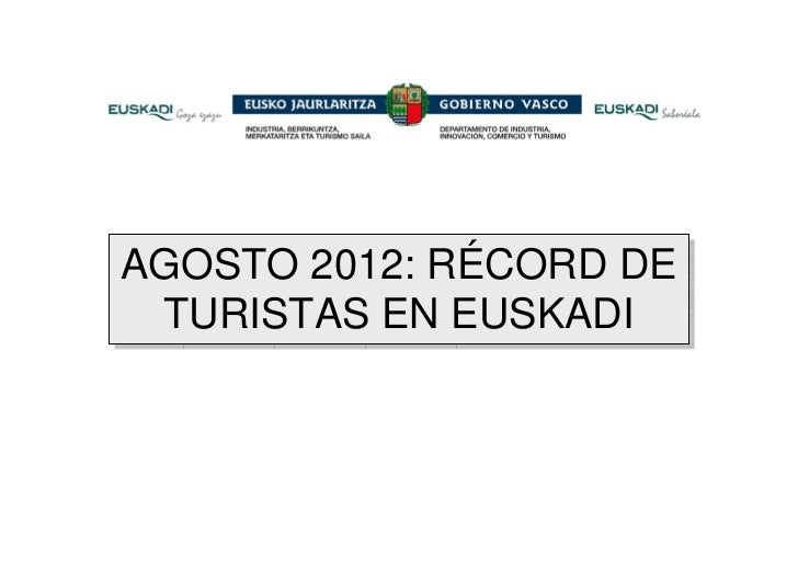 AGOSTO 2012: RÉCORD DEAGOSTO 2012: RÉCORD DE TURISTAS EN EUSKADI  TURISTAS EN EUSKADI