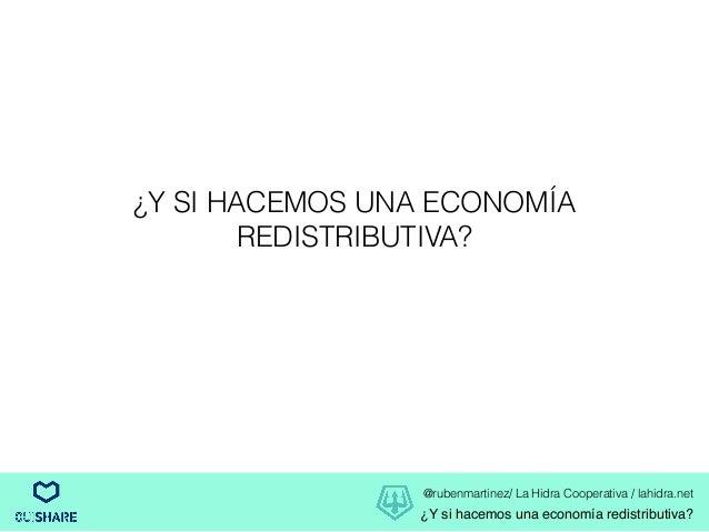 @rubenmartinez/ La Hidra Cooperativa / lahidra.net ¿Y si hacemos una economía redistributiva? ¿Y SI HACEMOS UNA ECONOMÍA R...