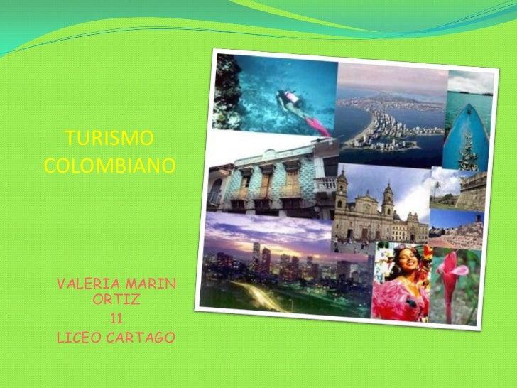 TURISMO COLOMBIANO <br />VALERIA MARIN ORTIZ <br />11<br />LICEO CARTAGO <br />