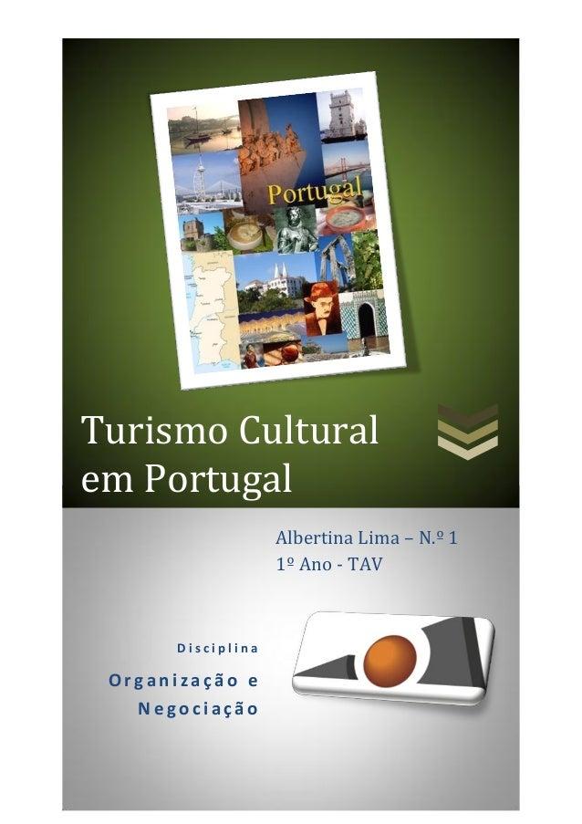 OEN - Albertina Maria Seroido Branco Lima – N.º 1 – TAV – 1º Ano 0 Turismo Cultural em Portugal D i s c i p l i n a Organ ...