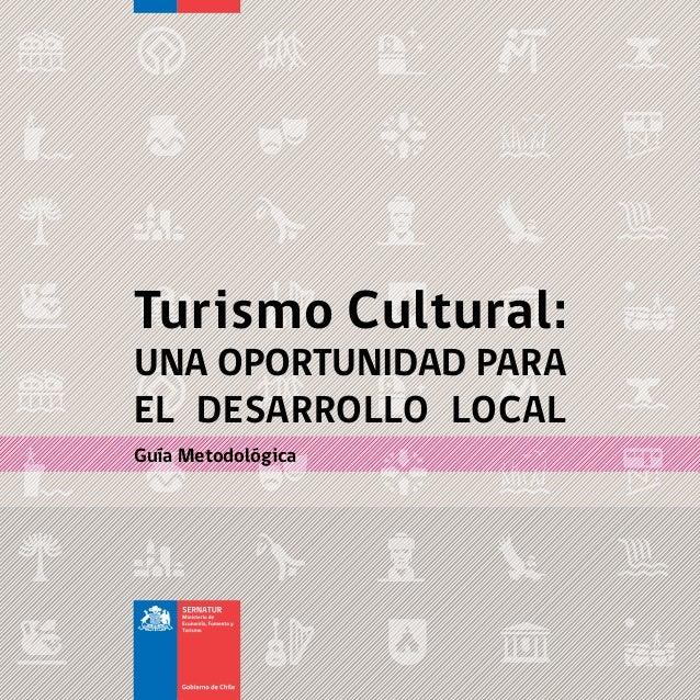 Turismo Cultural: UNA OPORTUNIDAD PARA EL DESARROLLO LOCAL Guía Metodológica