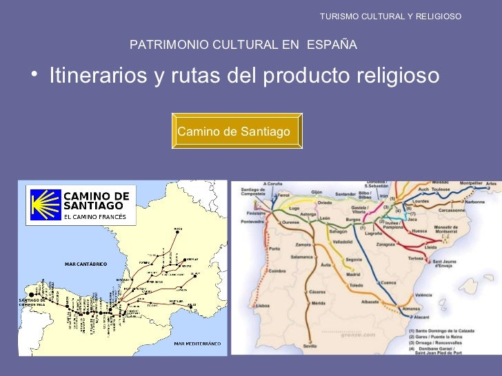 Camino de Santiago TURISMO CULTURAL Y RELIGIOSO PATRIMONIO CULTURAL EN  ESPAÑA <ul><li>Itinerarios y rutas del producto re...