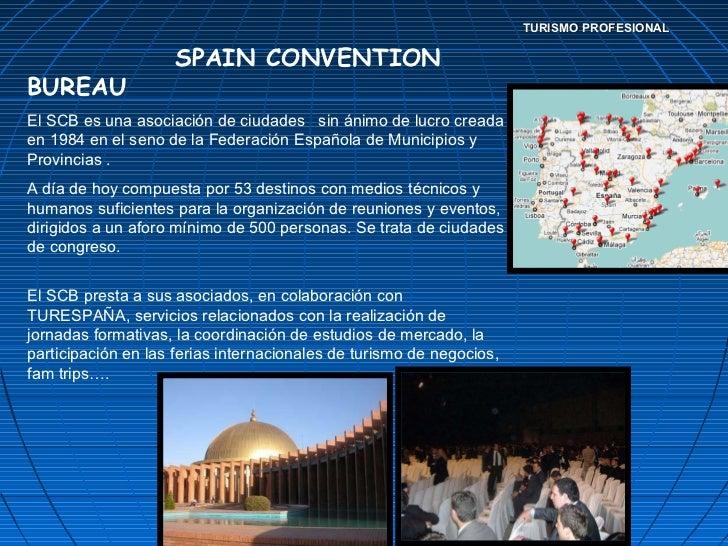 TURISMO PROFESIONAL SPAIN CONVENTION BUREAU El SCB es una asociación de ciudades  sin ánimo de lucro creada en 1984 en el...