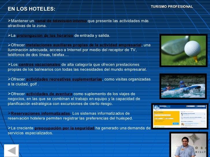 TURISMO PROFESIONAL <ul><li>EN LOS HOTELES: </li></ul><ul><li>Mantener un  canal de televisión interno  que presente las a...