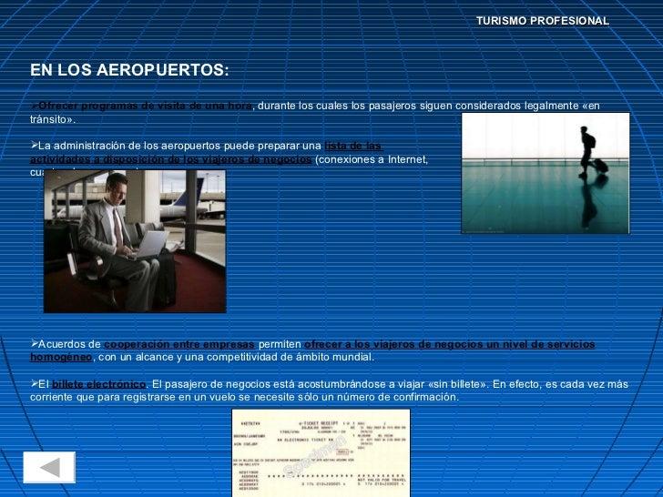 TURISMO PROFESIONAL <ul><li>EN LOS AEROPUERTOS: </li></ul><ul><li>Ofrecer programas de visita de una hora , durante los cu...