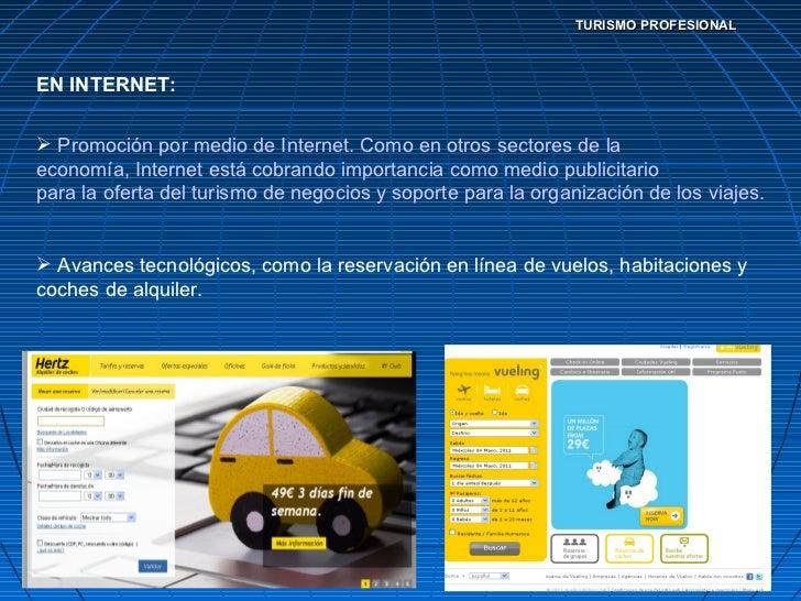 TURISMO PROFESIONAL <ul><li>EN INTERNET: </li></ul><ul><li> Promoción por medio de Internet. Como en otros sectores de la ...