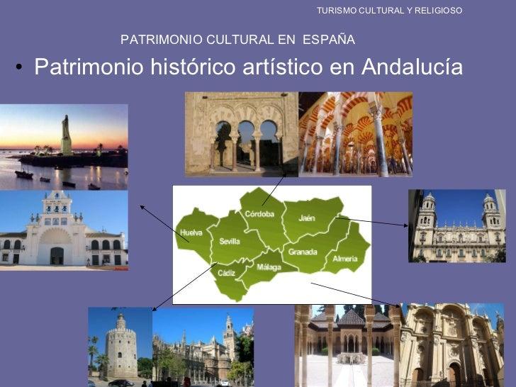 <ul><li>Patrimonio histórico artístico en Andalucía </li></ul>TURISMO CULTURAL Y RELIGIOSO PATRIMONIO CULTURAL EN  ESPAÑA