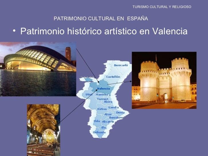 TURISMO CULTURAL Y RELIGIOSO PATRIMONIO CULTURAL EN  ESPAÑA <ul><li>Patrimonio histórico artístico en Valencia </li></ul>