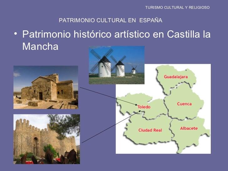 TURISMO CULTURAL Y RELIGIOSO PATRIMONIO CULTURAL EN  ESPAÑA <ul><li>Patrimonio histórico artístico en Castilla la Mancha <...