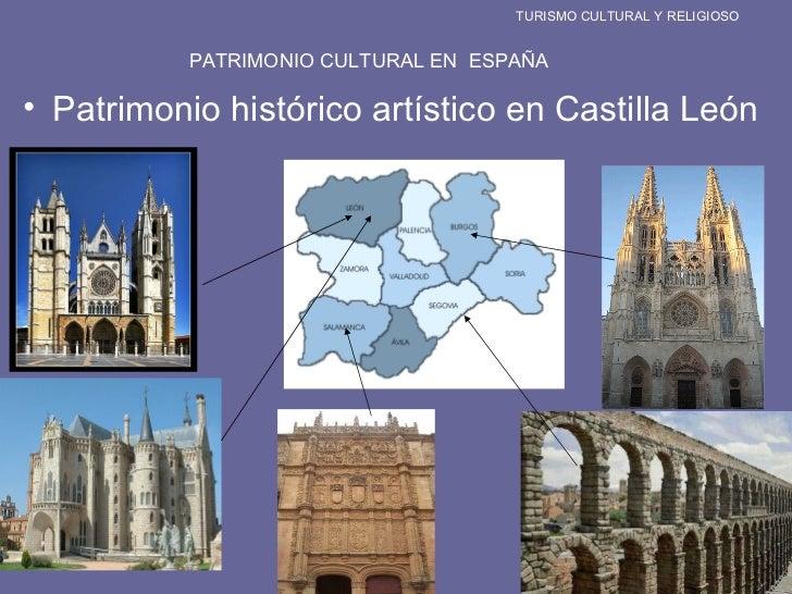 TURISMO CULTURAL Y RELIGIOSO PATRIMONIO CULTURAL EN  ESPAÑA <ul><li>Patrimonio histórico artístico en Castilla León </li><...