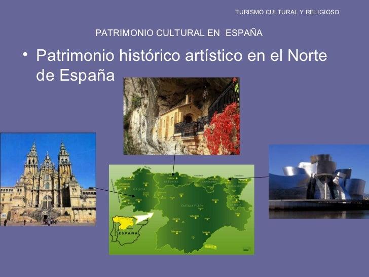 TURISMO CULTURAL Y RELIGIOSO PATRIMONIO CULTURAL EN  ESPAÑA <ul><li>Patrimonio histórico artístico en el Norte de España <...