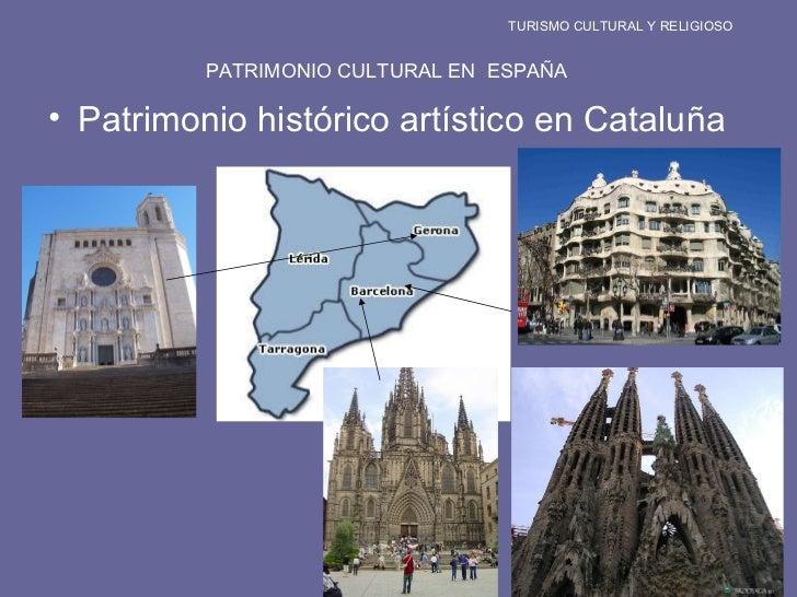 TURISMO CULTURAL Y RELIGIOSO PATRIMONIO CULTURAL EN  ESPAÑA <ul><li>Patrimonio histórico artístico en Cataluña </li></ul>