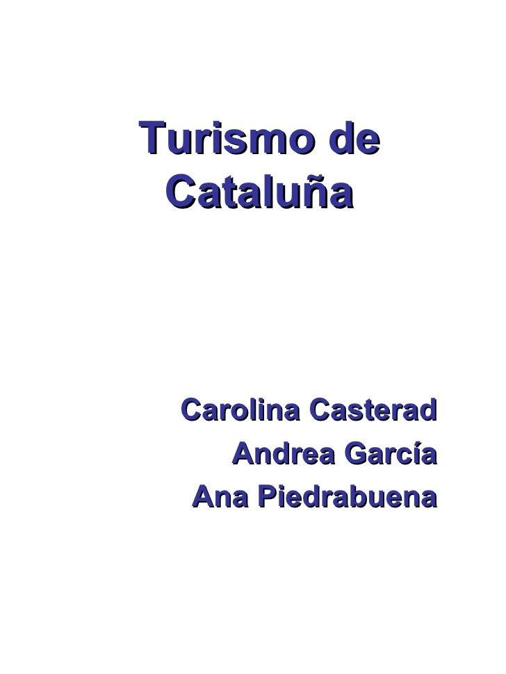 Turismo de Cataluña Carolina Casterad Andrea García Ana Piedrabuena