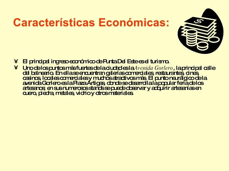 Características Económicas: <ul><li>El principal ingreso económico de Punta Del Este es el turismo.  </li></ul><ul><li>Uno...