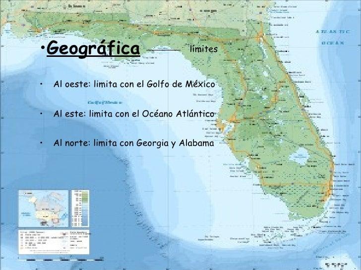 <ul><li>Geográfica </li></ul><ul><li>Al oeste: limita con el Golfo de México  </li></ul><ul><li>Al este: limita con el Océ...