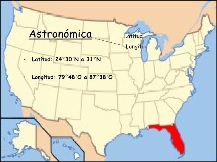 Astronómica   <ul><li>Latitud: 24°30'N a 31°N  </li></ul><ul><li>Longitud: 79°48'O a 87°38'O   </li></ul>Latitud Longitud