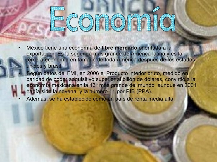 <ul><li>México tiene una  economía de  libre mercado  orientada a la  exportación . Es la  segunda mas grande de América l...