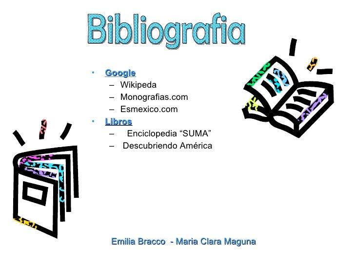 <ul><li>Google </li></ul><ul><ul><li>Wikipeda </li></ul></ul><ul><ul><li>Monografias.com </li></ul></ul><ul><ul><li>Esmexi...