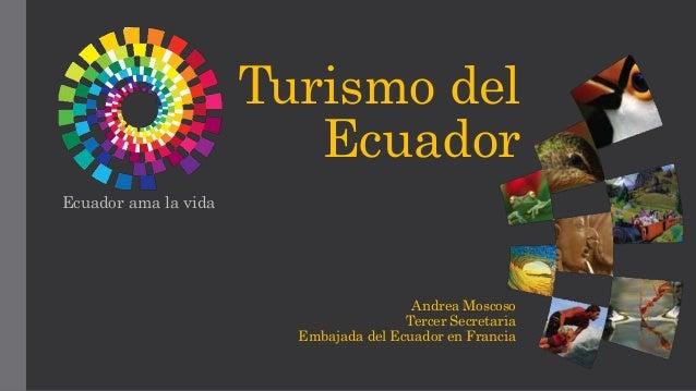 Turismo del Ecuador Ecuador ama la vida Andrea Moscoso Tercer Secretaria Embajada del Ecuador en Francia