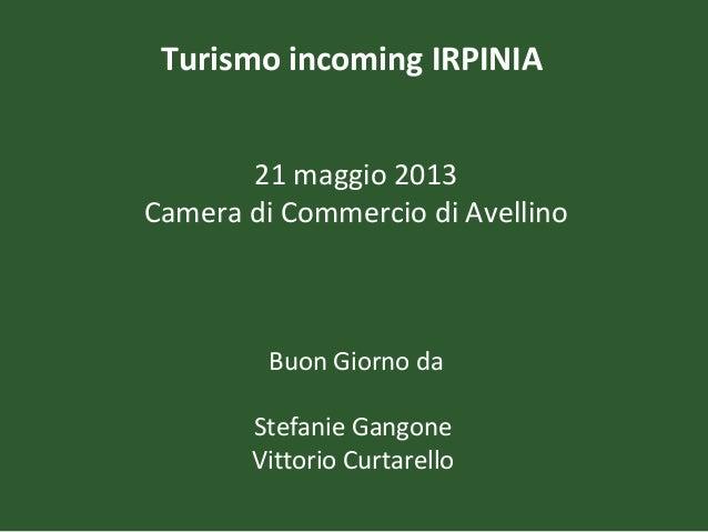 Turismo incoming IRPINIA 21 maggio 2013 Camera di Commercio di Avellino  Buon Giorno da Stefanie Gangone Vittorio Curtarel...