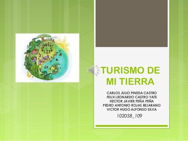 TURISMO DEMI TIERRACARLOS JULIO PINEDA CASTROFELIX LEONARDO CASTRO YATEHECTOR JAVIER PEÑA PEÑAPEDRO ANTONIO ROJAS BEJARANO...