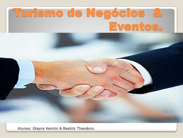 Turismo de Negócios & Eventos.  Alunas: Glayce Kerolin & Beatriz Theodoro.