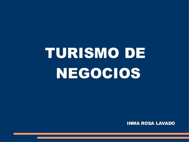 TURISMO DE NEGOCIOS        INMA ROSA LAVADO