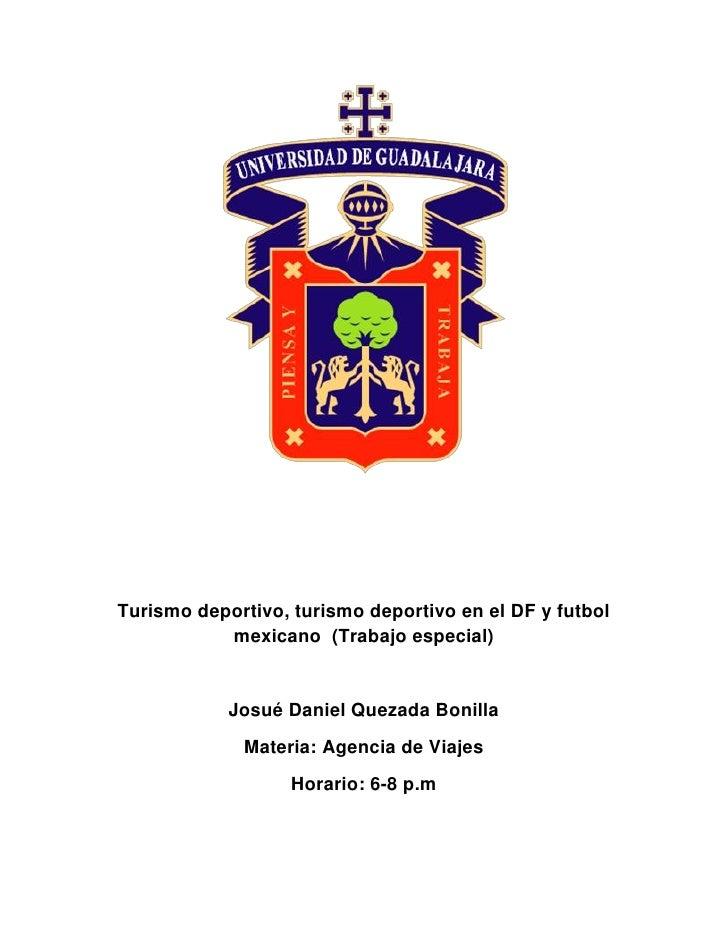 Turismo deportivo, turismo deportivo en el DF y futbol           mexicano (Trabajo especial)            Josué Daniel Queza...