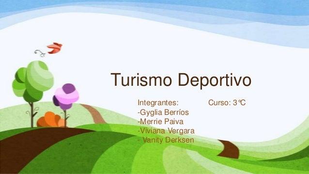 Turismo DeportivoIntegrantes: Curso: 3°C-Gyglia Berríos-Merrie Paiva-Viviana Vergara- Vanity Derksen