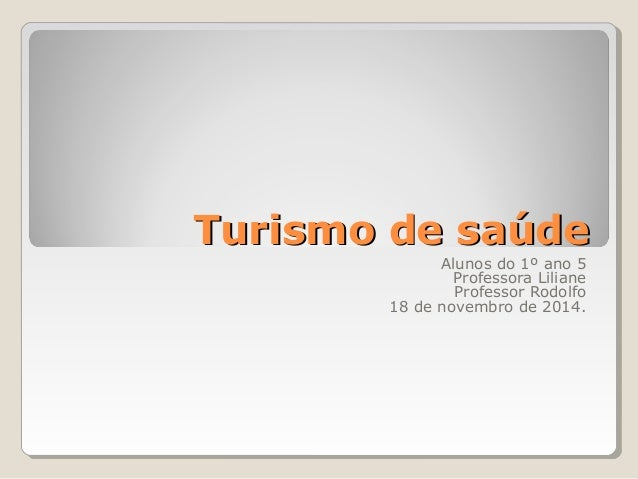 TTuurriissmmoo ddee ssaaúúddee  Alunos do 1º ano 5  Professora Liliane  Professor Rodolfo  18 de novembro de 2014.