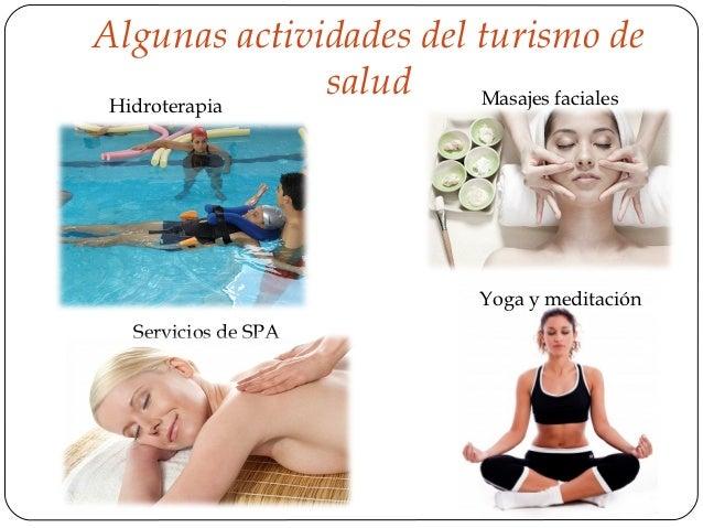 Algunas actividades del turismo de Hidroterapia              salud     Masajes faciales                            Yoga y ...