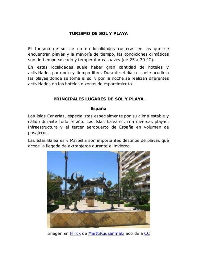 TURISMO DE SOL Y PLAYA El turismo de sol se da en localidades costeras en las que se encuentran playas y la mayoría de tie...