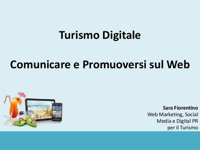 Sara Fiorentino Web Marketing, Social Media e Digital PR per il Turismo Turismo Digitale Comunicare e Promuoversi sul Web