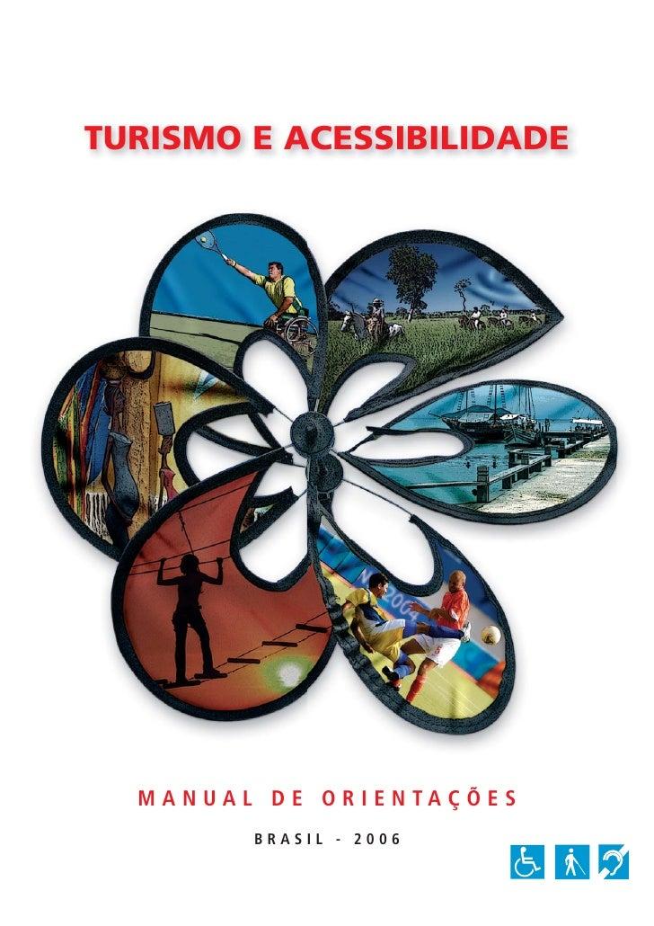 TURISMO E ACESSIBILIDADE  M A N UA L D E O R I E N TA Ç Õ E S            BRASIL - 2006
