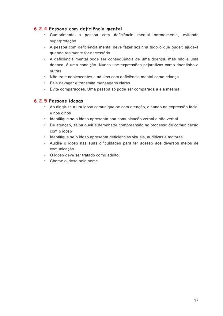 7.3.5 Língua Brasileira de Sinais – LibrasLibras é a Língua Brasileira de Sinais e constitui-se na principal forma de comu...