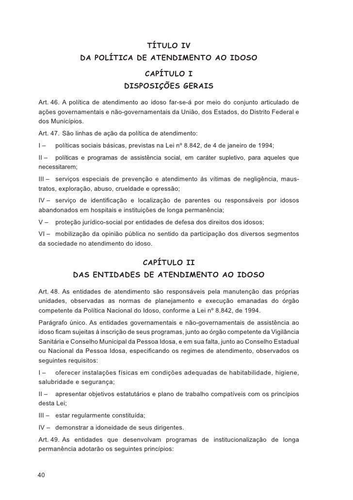 Art. 62. Havendo risco para a vida ou à saúde do idoso, a autoridade competente aplicaráà entidade de atendimento as sançõ...