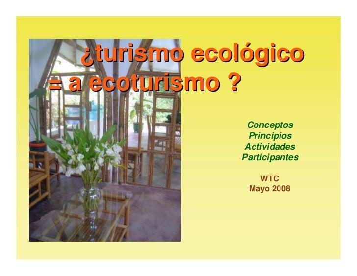 ¿turismo ecológico = a ecoturismo ?                 Conceptos                 Principios                Actividades       ...