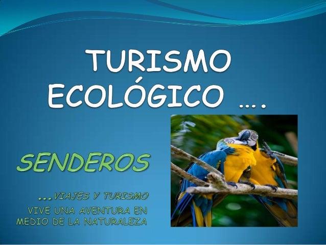 SENDEROS …VIAJES Y TURISMOVIVE UNA AVENTURA EN MEDIO DE LA NATURALEZA  QUIENES SOMOS  somos una empresa de turismo radicad...