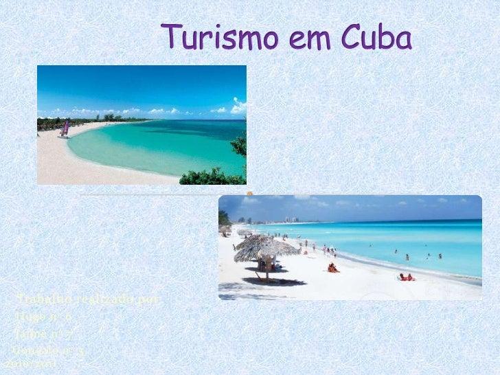 Turismo em Cuba<br />   Trabalho realizado por:                                                <br />   Hugo nº 6<br />   ...